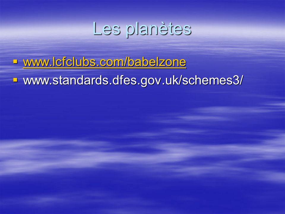 Les planètes www.lcfclubs.com/babelzone www.lcfclubs.com/babelzone www.lcfclubs.com/babelzone www.standards.dfes.gov.uk/schemes3/ www.standards.dfes.g