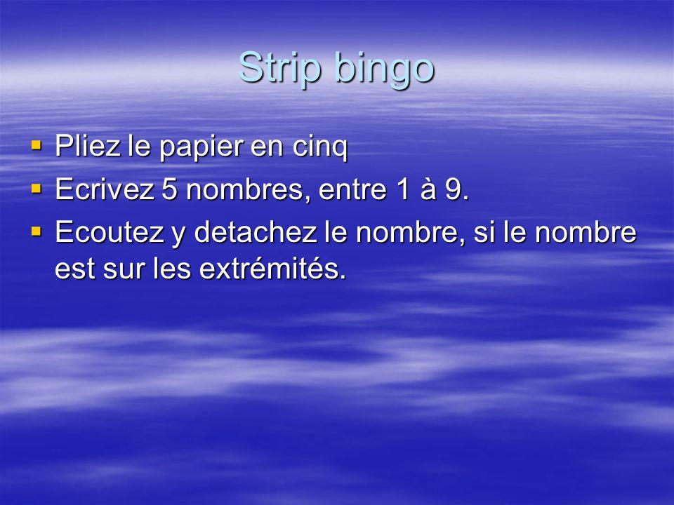 Strip bingo Pliez le papier en cinq Pliez le papier en cinq Ecrivez 5 nombres, entre 1 à 9. Ecrivez 5 nombres, entre 1 à 9. Ecoutez y detachez le nomb