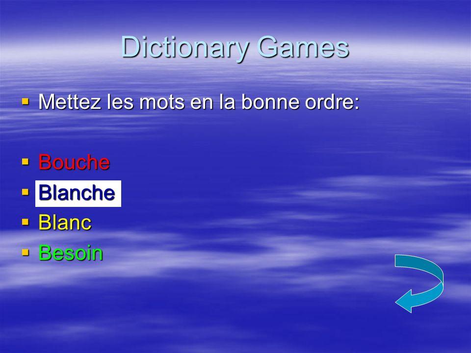 Dictionary Games Mettez les mots en la bonne ordre: Mettez les mots en la bonne ordre: Bouche Bouche Blanche Blanche Blanc Blanc Besoin Besoin