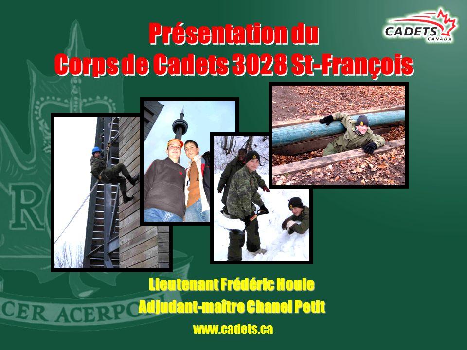 www.cadets.ca Présentation du Corps de Cadets 3028 St-François Lieutenant Frédéric Houle Adjudant-maître Chanel Petit
