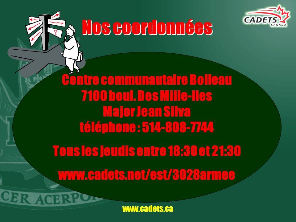 www.cadets.ca Nos coordonnées Centre communautaire Boileau 7100 boul. Des Mille-Iles Major Jean Silva téléphone : 514-808-7744 Tous les jeudis entre 1