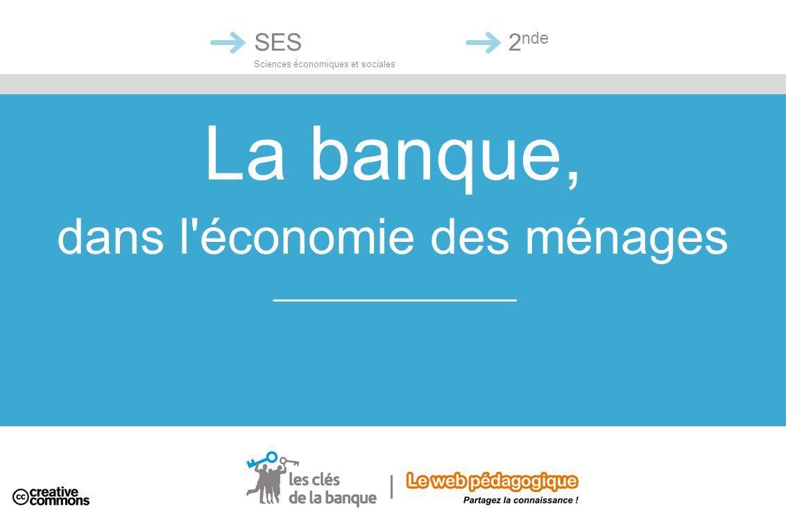 La banque, dans l'économie des ménages SES Sciences économiques et sociales 2 nde