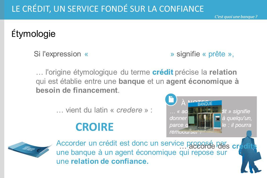 C'est quoi une banque ? Accorder un crédit est donc un service proposé par une banque à un agent économique qui repose sur une relation de confiance.