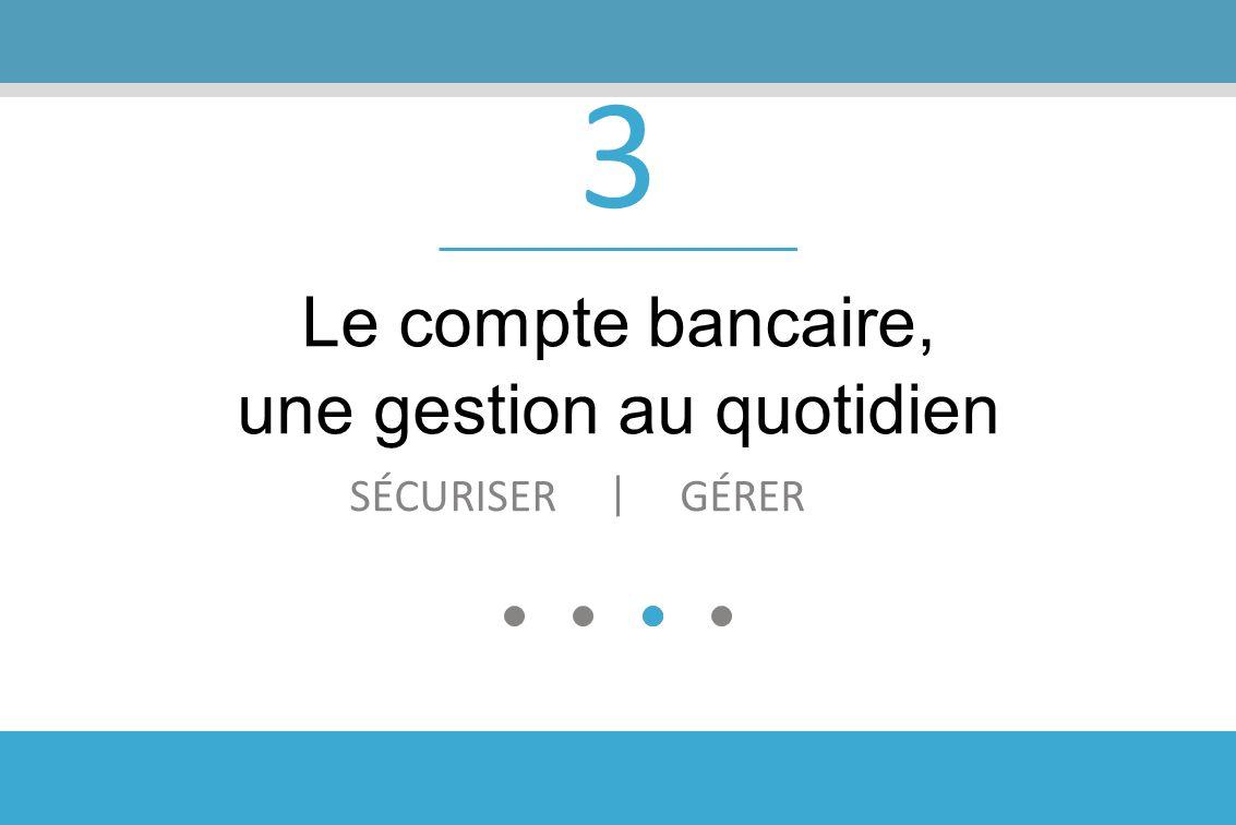 Le compte bancaire, une gestion au quotidien GÉRER 3 SÉCURISER