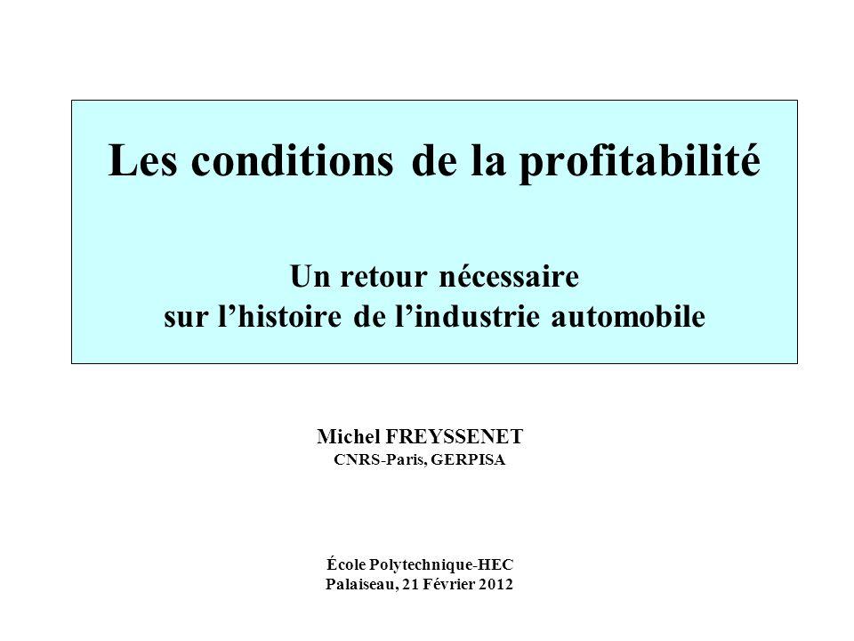 Les conditions de la profitabilité Un retour nécessaire sur lhistoire de lindustrie automobile Michel FREYSSENET CNRS-Paris, GERPISA École Polytechniq