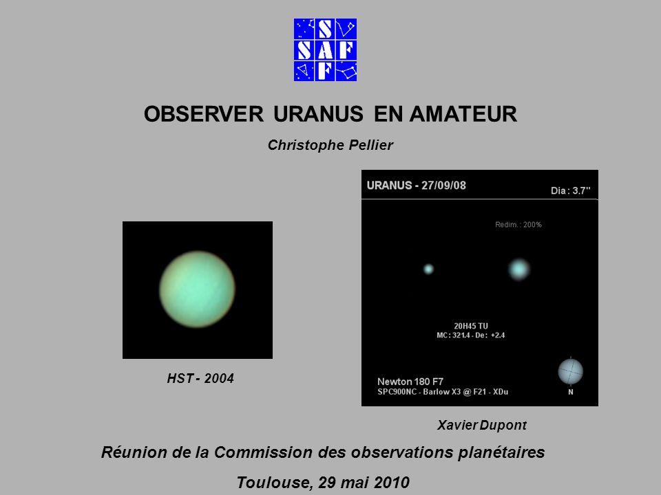 Réunion de la Commission des observations planétaires Toulouse, 29 mai 2010 OBSERVER URANUS EN AMATEUR Christophe Pellier HST - 2004 Xavier Dupont