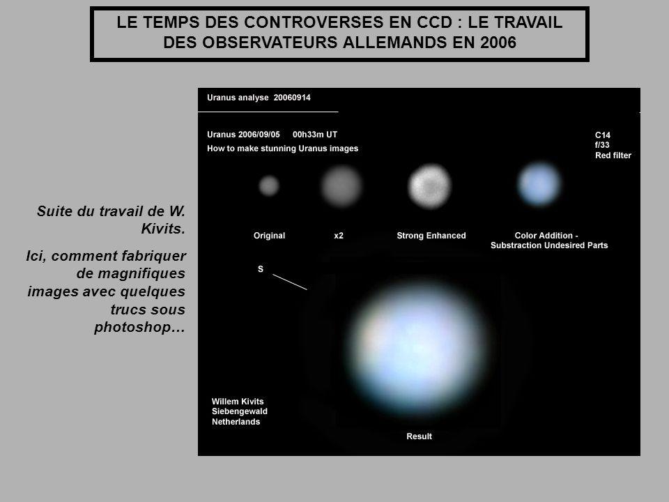 LE TEMPS DES CONTROVERSES EN CCD : LE TRAVAIL DES OBSERVATEURS ALLEMANDS EN 2006 Suite du travail de W. Kivits. Ici, comment fabriquer de magnifiques