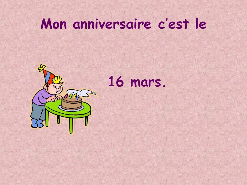 Mon anniversaire cest le 16 mars.