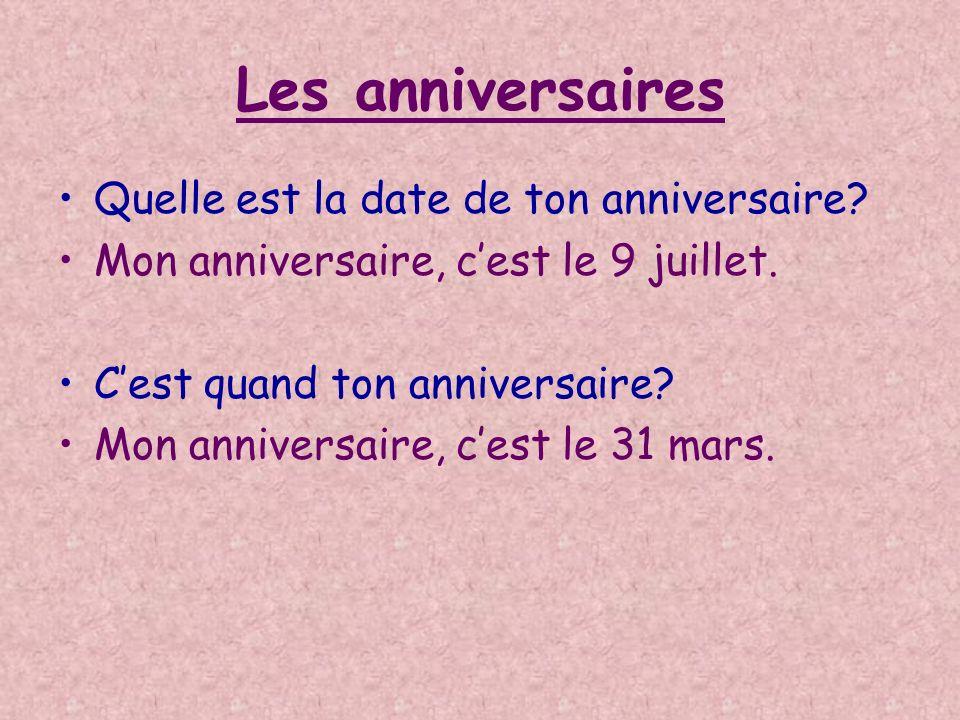 Les anniversaires Quelle est la date de ton anniversaire? Mon anniversaire, cest le 9 juillet. Cest quand ton anniversaire? Mon anniversaire, cest le