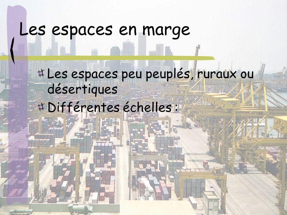 Les espaces en marge Les espaces peu peuplés, ruraux ou désertiques Différentes échelles :