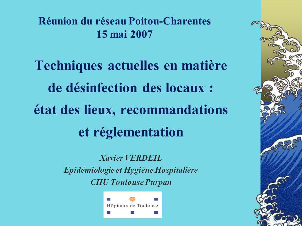 Techniques actuelles en matière de désinfection des locaux : état des lieux, recommandations et réglementation Xavier VERDEIL Epidémiologie et Hygiène