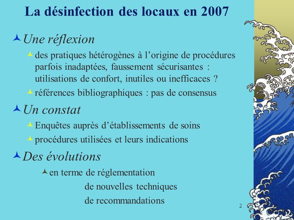 2 La désinfection des locaux en 2007 Une réflexion des pratiques hétérogènes à lorigine de procédures parfois inadaptées, faussement sécurisantes : ut