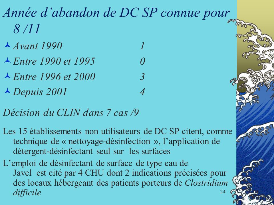 24 Année dabandon de DC SP connue pour 8 /11 Avant 19901 Entre 1990 et 19950 Entre 1996 et 20003 Depuis 20014 Décision du CLIN dans 7 cas /9 Les 15 ét