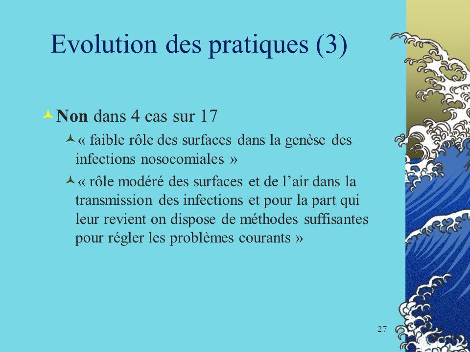 27 Evolution des pratiques (3) Non dans 4 cas sur 17 « faible rôle des surfaces dans la genèse des infections nosocomiales » « rôle modéré des surface