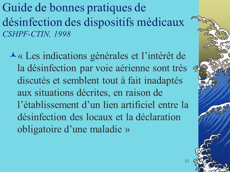31 Guide de bonnes pratiques de désinfection des dispositifs médicaux CSHPF-CTIN, 1998 « Les indications générales et lintérêt de la désinfection par