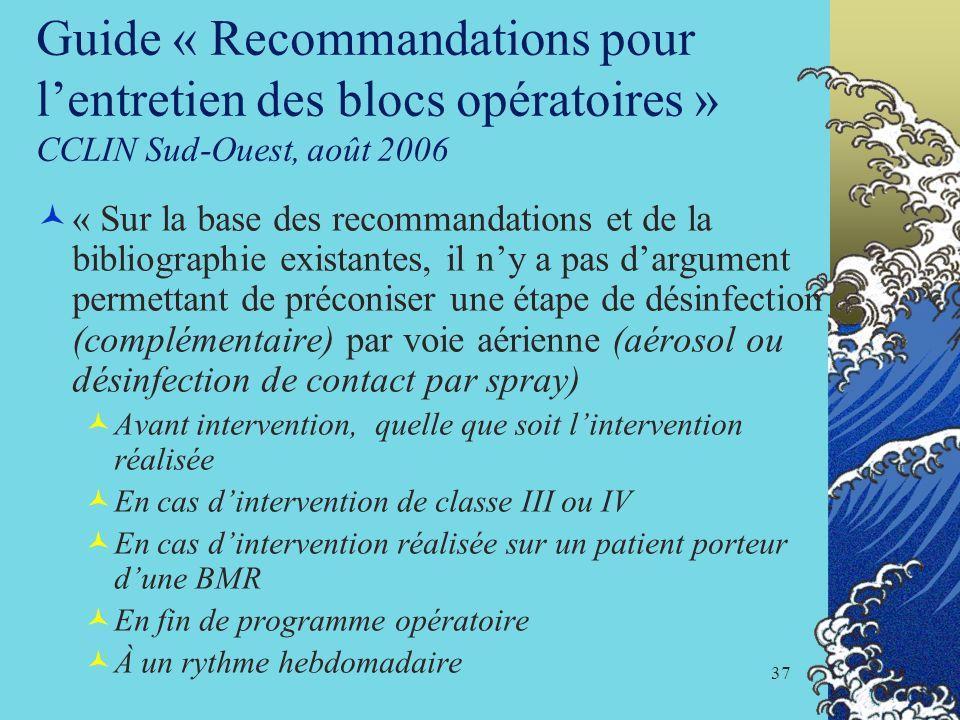 37 Guide « Recommandations pour lentretien des blocs opératoires » CCLIN Sud-Ouest, août 2006 « Sur la base des recommandations et de la bibliographie