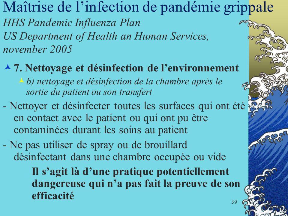 39 Maîtrise de linfection de pandémie grippale HHS Pandemic Influenza Plan US Department of Health an Human Services, november 2005 7. Nettoyage et dé