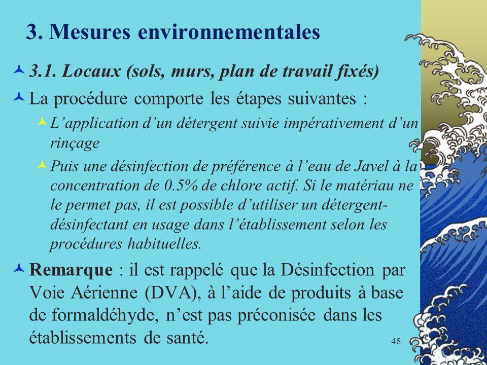 48 3. Mesures environnementales 3.1. Locaux (sols, murs, plan de travail fixés) La procédure comporte les étapes suivantes : Lapplication dun détergen