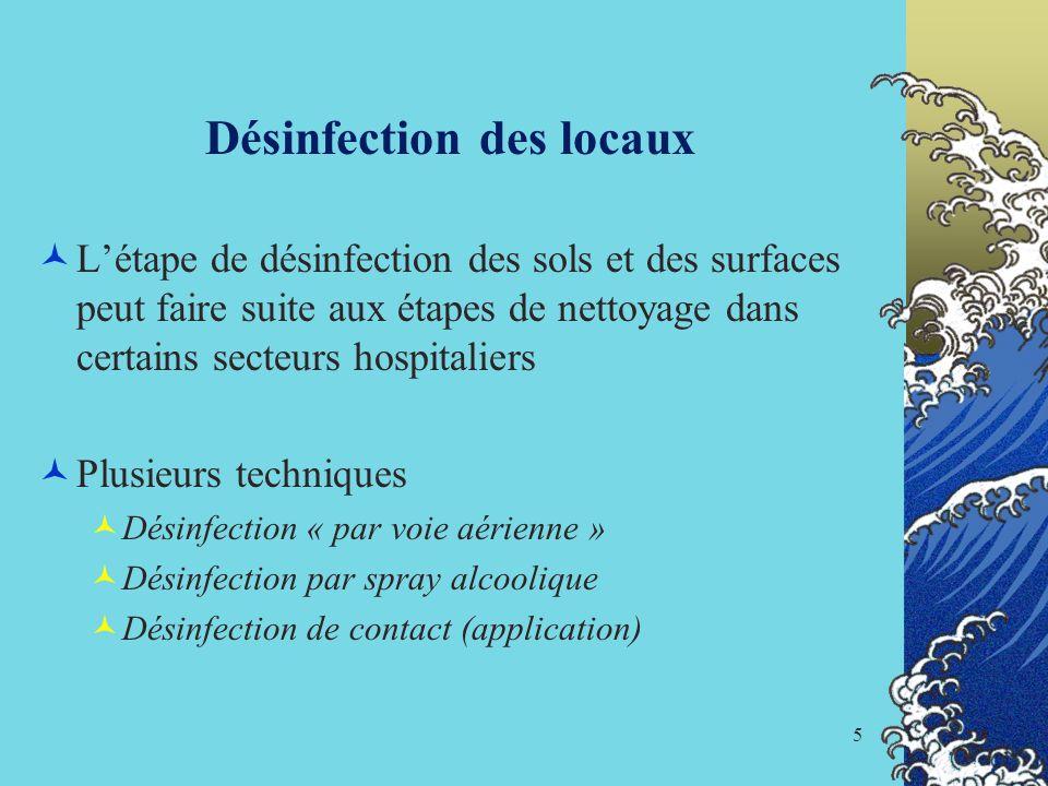 5 Désinfection des locaux Létape de désinfection des sols et des surfaces peut faire suite aux étapes de nettoyage dans certains secteurs hospitaliers