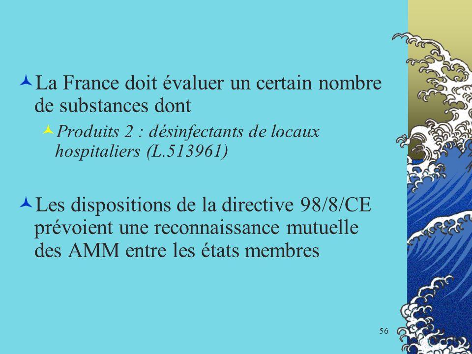 56 La France doit évaluer un certain nombre de substances dont Produits 2 : désinfectants de locaux hospitaliers (L.513961) Les dispositions de la dir