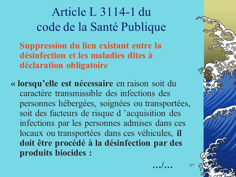 57 Article L 3114-1 du code de la Santé Publique Suppression du lien existant entre la désinfection et les maladies dites à déclaration obligatoire «