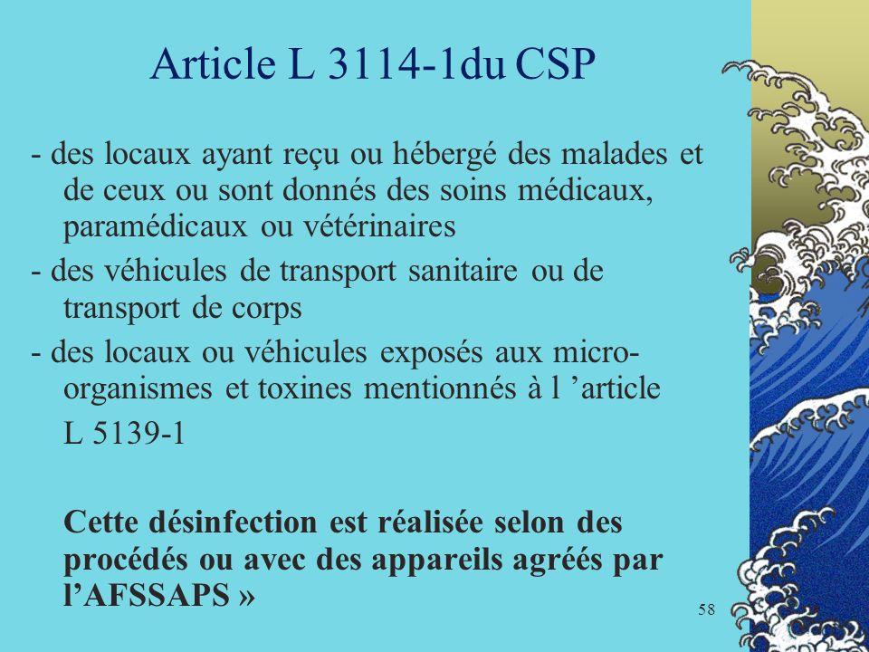 58 Article L 3114-1du CSP - des locaux ayant reçu ou hébergé des malades et de ceux ou sont donnés des soins médicaux, paramédicaux ou vétérinaires -