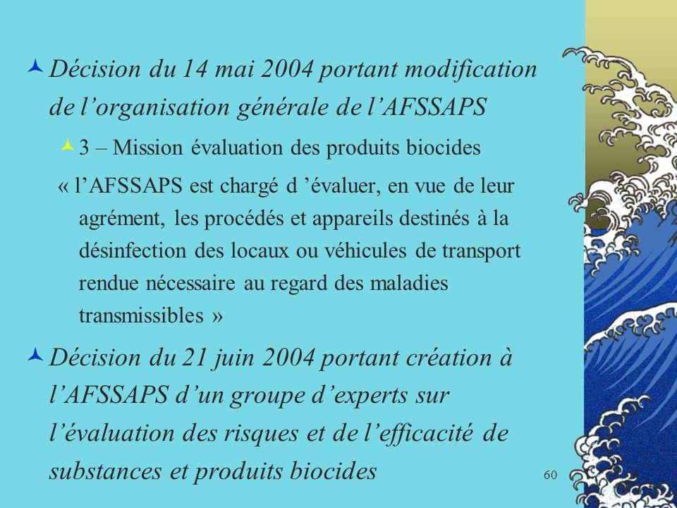 60 Décision du 14 mai 2004 portant modification de lorganisation générale de lAFSSAPS 3 – Mission évaluation des produits biocides « lAFSSAPS est char