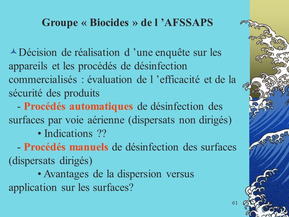 61 Groupe « Biocides » de l AFSSAPS Décision de réalisation d une enquête sur les appareils et les procédés de désinfection commercialisés : évaluatio