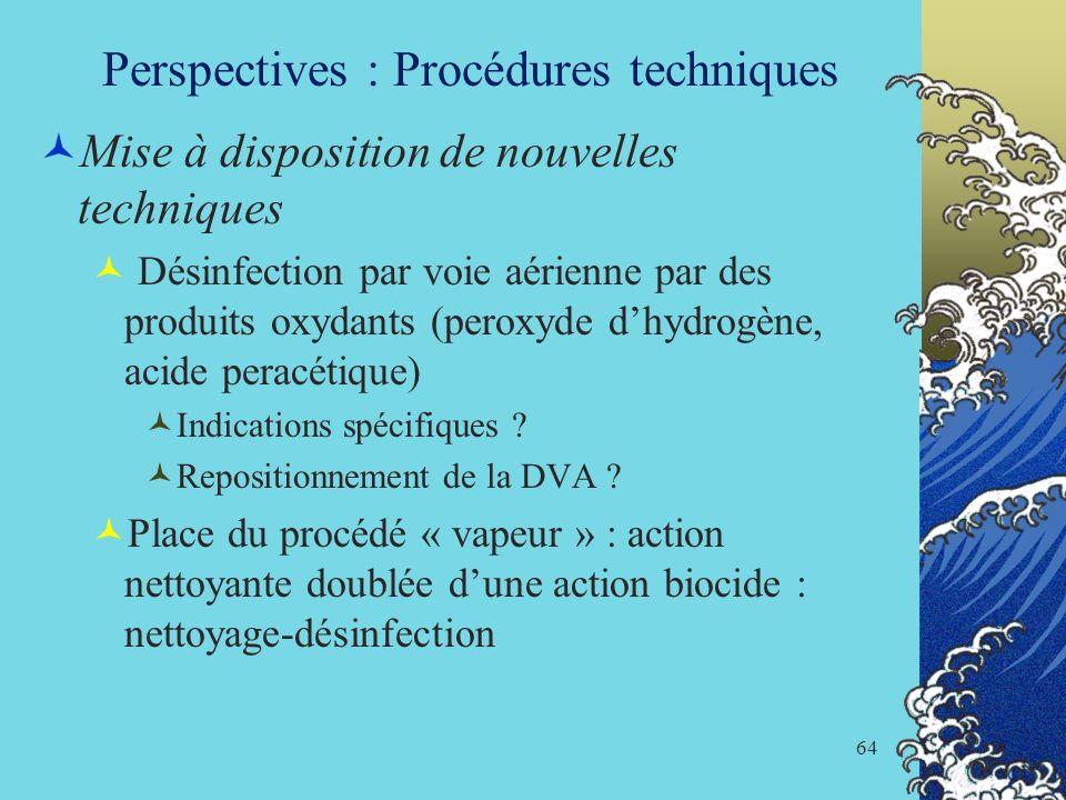 64 Perspectives : Procédures techniques Mise à disposition de nouvelles techniques Désinfection par voie aérienne par des produits oxydants (peroxyde