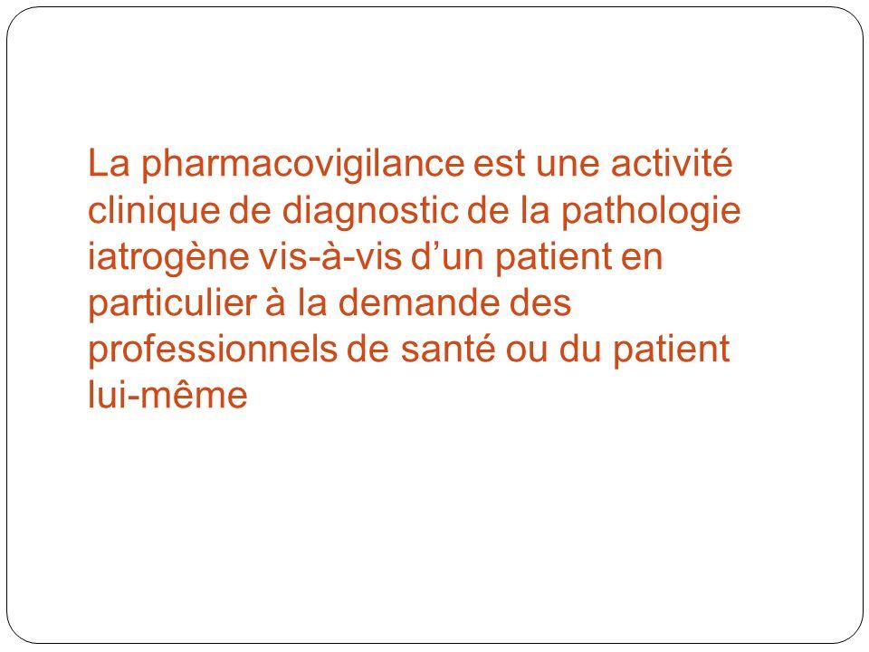 La pharmacovigilance est une activité clinique de diagnostic de la pathologie iatrogène vis-à-vis dun patient en particulier à la demande des professi