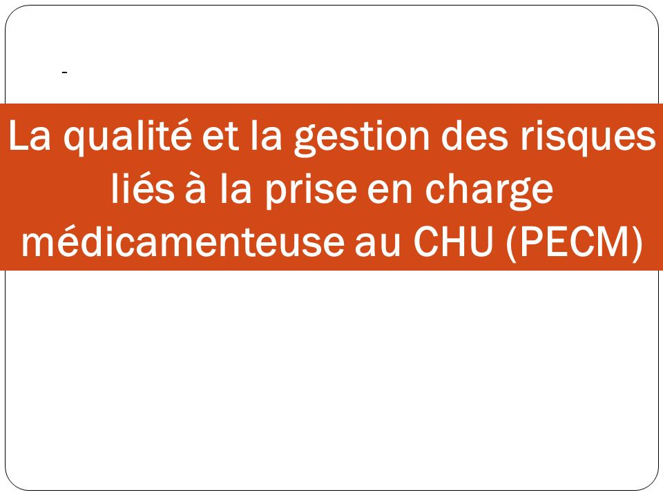 - La qualité et la gestion des risques liés à la prise en charge médicamenteuse au CHU (PECM)