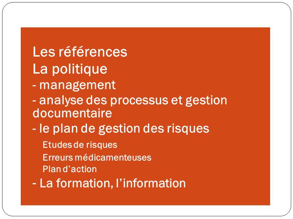 Les références La politique - management - analyse des processus et gestion documentaire - le plan de gestion des risques Etudes de risques Erreurs mé