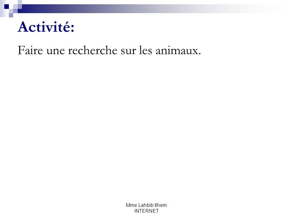 Mme Lahbib Ilhem INTERNET Activité: Faire une recherche sur les animaux.