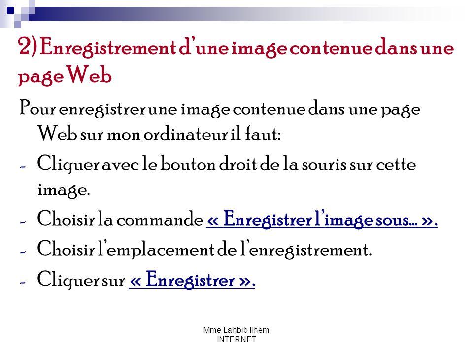 Mme Lahbib Ilhem INTERNET 2) Enregistrement dune image contenue dans une page Web Pour enregistrer une image contenue dans une page Web sur mon ordina