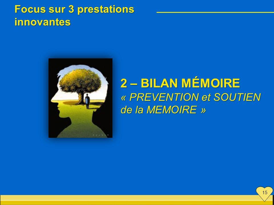 2 – BILAN MÉMOIRE « PREVENTION et SOUTIEN de la MEMOIRE » Focus sur 3 prestations innovantes 15
