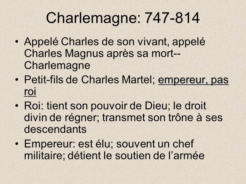 Charlemagne: 747-814 Appelé Charles de son vivant, appelé Charles Magnus après sa mort-- Charlemagne empereur, pas roiPetit-fils de Charles Martel; em