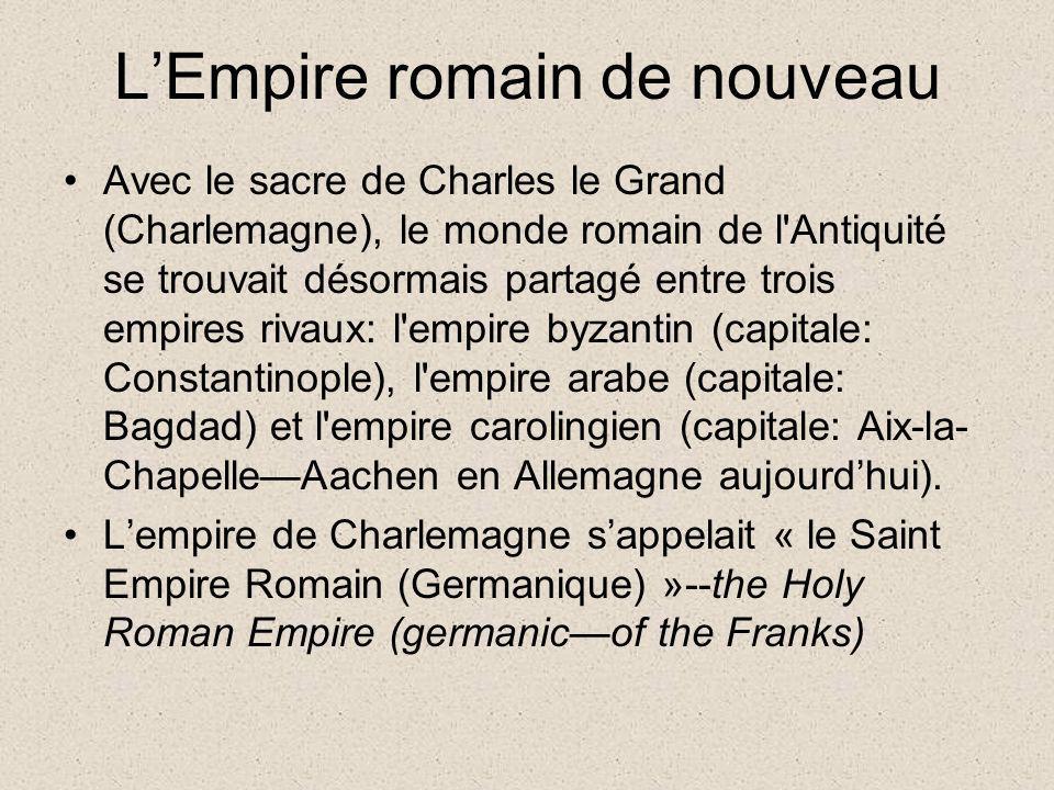 LEmpire romain de nouveau Avec le sacre de Charles le Grand (Charlemagne), le monde romain de l'Antiquité se trouvait désormais partagé entre trois em