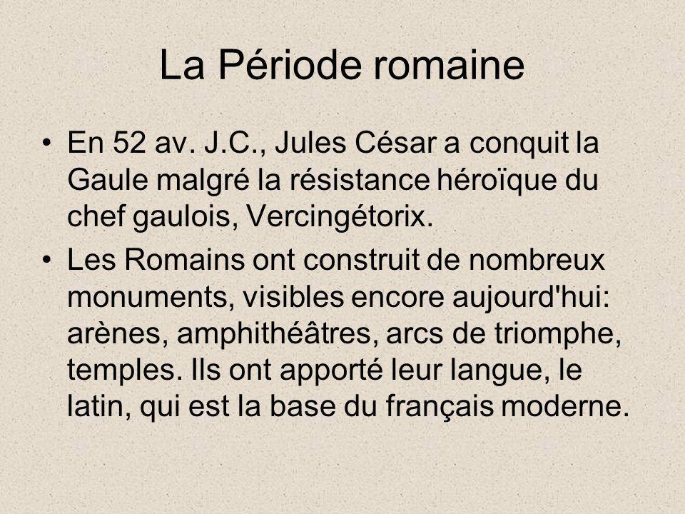 La Période romaine En 52 av. J.C., Jules César a conquit la Gaule malgré la résistance héroïque du chef gaulois, Vercingétorix. Les Romains ont constr