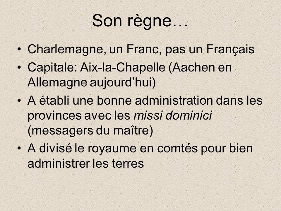 Son règne… Charlemagne, un Franc, pas un Français Capitale: Aix-la-Chapelle (Aachen en Allemagne aujourdhui) A établi une bonne administration dans le