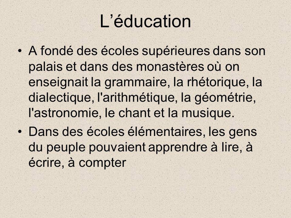 Léducation A fondé des écoles supérieures dans son palais et dans des monastères où on enseignait la grammaire, la rhétorique, la dialectique, l'arith