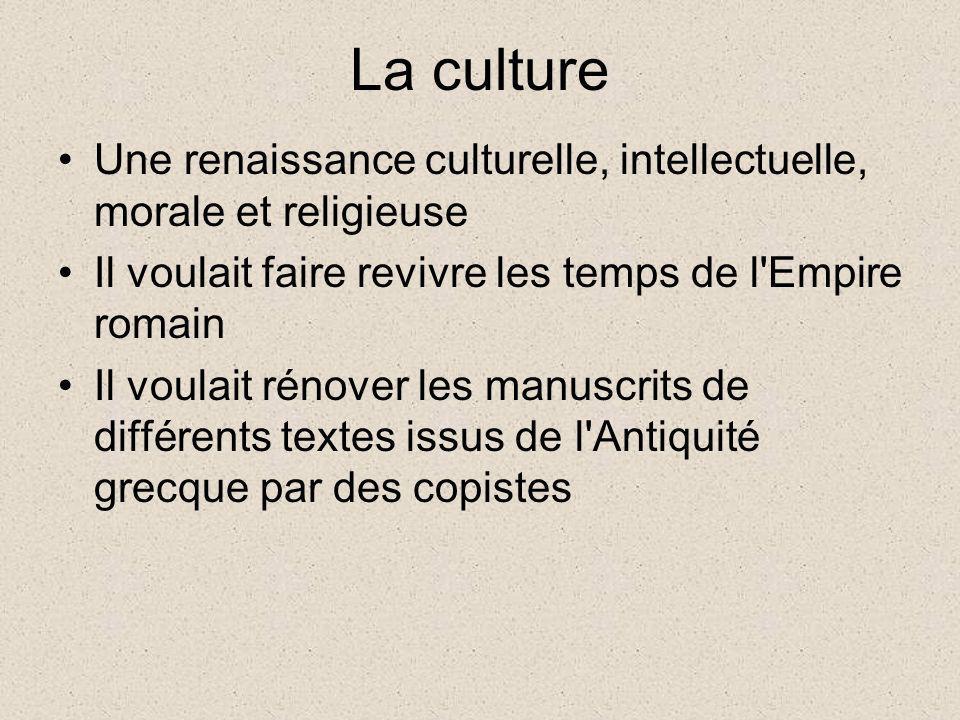 La culture Une renaissance culturelle, intellectuelle, morale et religieuse Il voulait faire revivre les temps de l'Empire romain Il voulait rénover l