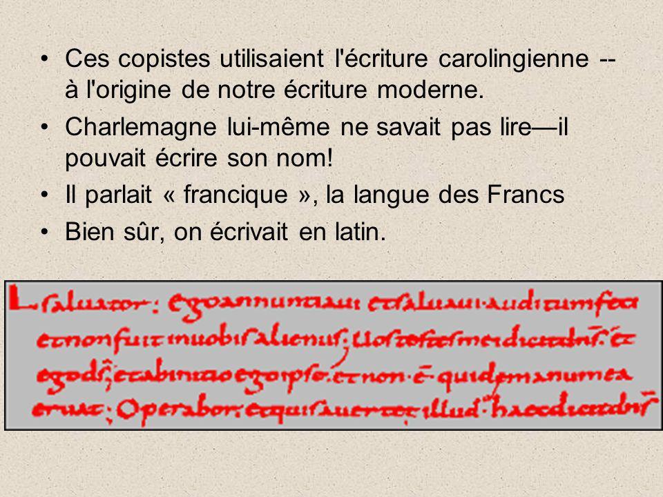 Ces copistes utilisaient l'écriture carolingienne -- à l'origine de notre écriture moderne. Charlemagne lui-même ne savait pas lireil pouvait écrire s
