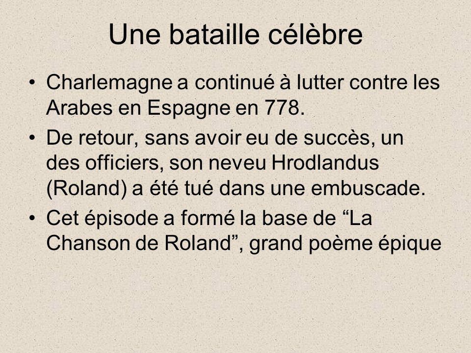 Une bataille célèbre Charlemagne a continué à lutter contre les Arabes en Espagne en 778. De retour, sans avoir eu de succès, un des officiers, son ne