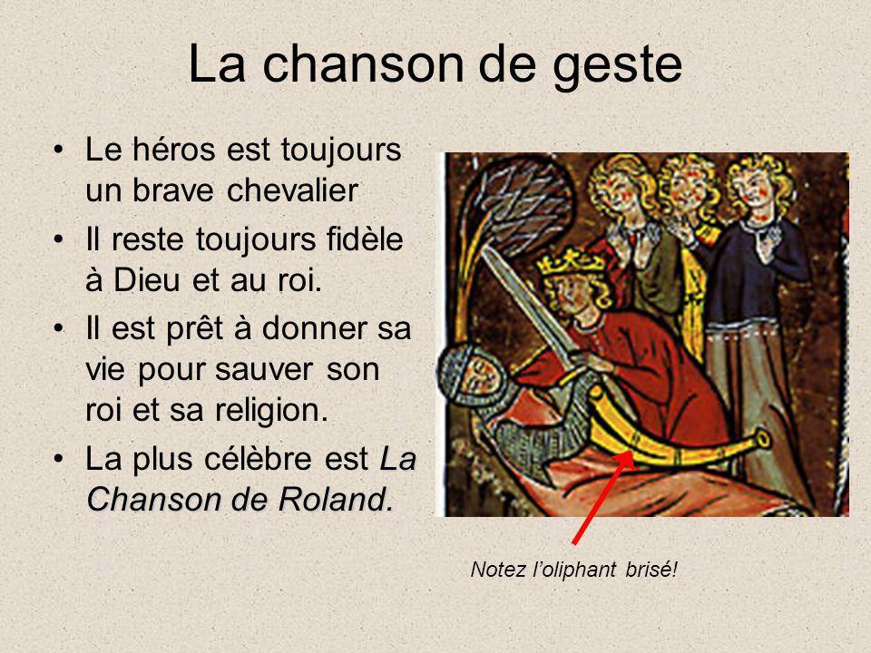 La chanson de geste Le héros est toujours un brave chevalier Il reste toujours fidèle à Dieu et au roi. Il est prêt à donner sa vie pour sauver son ro