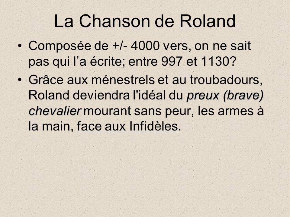 La Chanson de Roland Composée de +/- 4000 vers, on ne sait pas qui la écrite; entre 997 et 1130? preux (brave) chevalierGrâce aux ménestrels et au tro