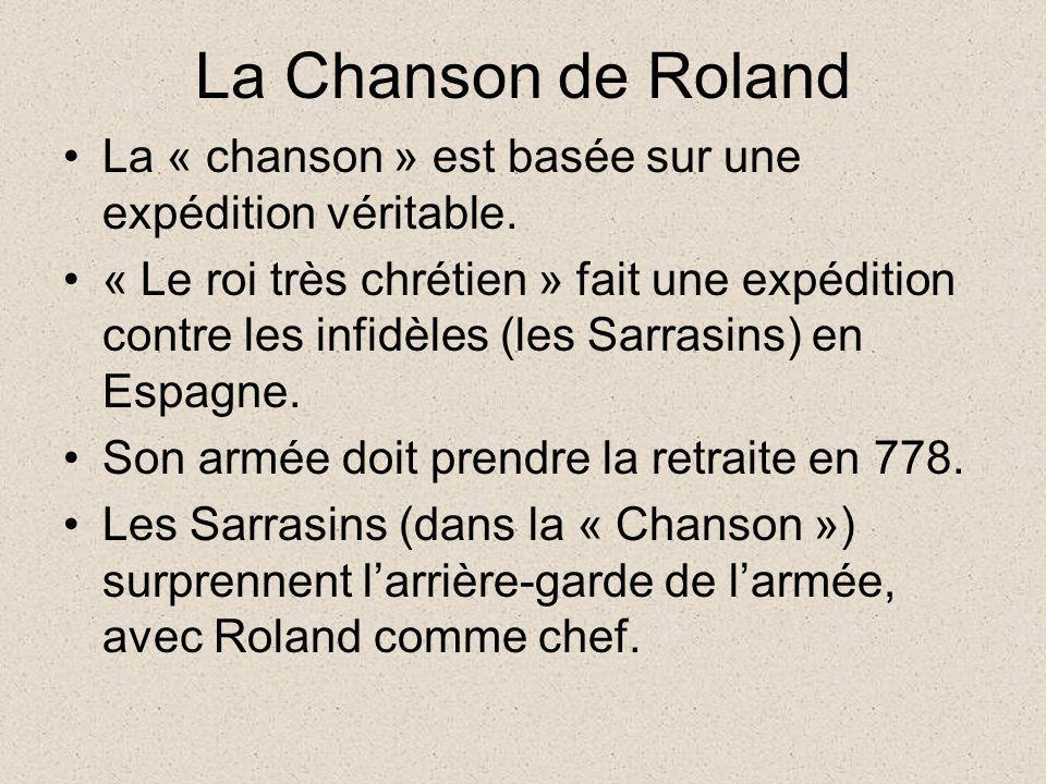 La Chanson de Roland La « chanson » est basée sur une expédition véritable. « Le roi très chrétien » fait une expédition contre les infidèles (les Sar