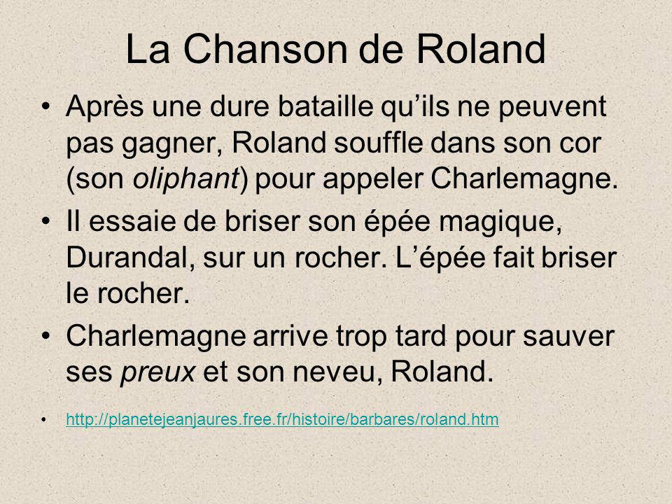 La Chanson de Roland Après une dure bataille quils ne peuvent pas gagner, Roland souffle dans son cor (son oliphant) pour appeler Charlemagne. Il essa