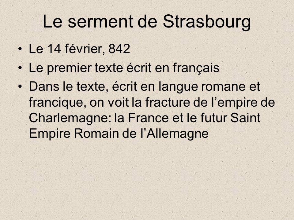Le serment de Strasbourg Le 14 février, 842 Le premier texte écrit en français Dans le texte, écrit en langue romane et francique, on voit la fracture