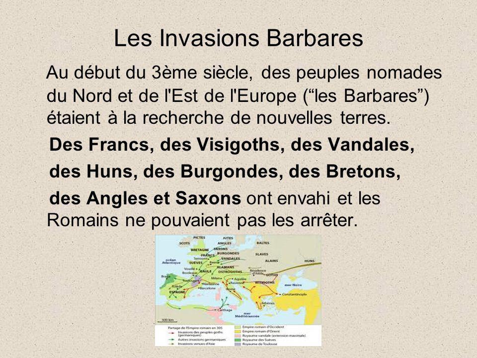 Au début du 3ème siècle, des peuples nomades du Nord et de l'Est de l'Europe (les Barbares) étaient à la recherche de nouvelles terres. Des Francs, de