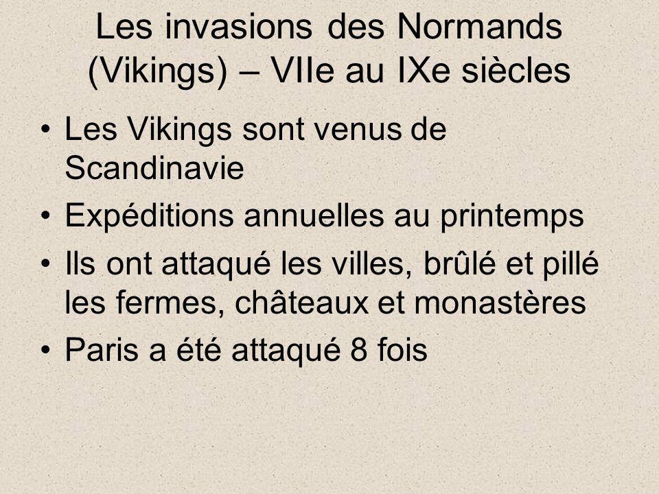 Les invasions des Normands (Vikings) – VIIe au IXe siècles Les Vikings sont venus de Scandinavie Expéditions annuelles au printemps Ils ont attaqué le